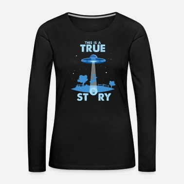 Scifi This is a true Story UFO Außerirdische Lustig Kuh - T-shirt manches longues Premium Femme