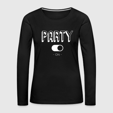 Party ON - Women's Premium Longsleeve Shirt