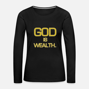 Wealth God is wealth. - Women's Premium Longsleeve Shirt