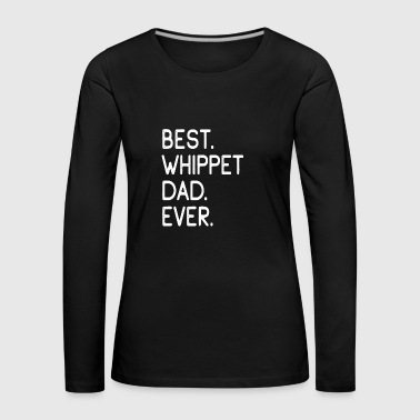 Best Whippet Dad Dog Dog Owners Gift - Women's Premium Longsleeve Shirt
