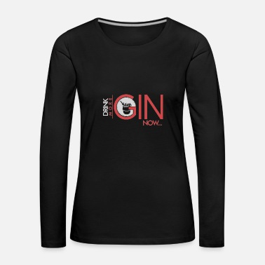 Bold Drink more gin !, gift, gift idea - Women's Premium Longsleeve Shirt