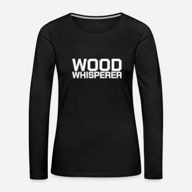 Carpentiere Regalo di artigiano Woodhouse Wood Whisperer Treehouse - Maglietta Premium a manica lunga da donna