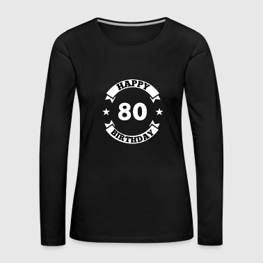 Happy Birthday 80th Birthday Happy Birthday - Premium langermet T-skjorte for kvinner
