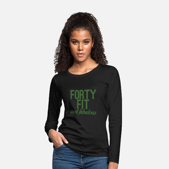 40th Birthday Long sleeve shirts - 40th Birthday: Forty Fit And Fabulous - Women's Premium Longsleeve Shirt black