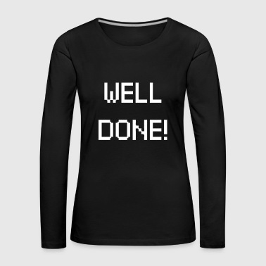 Well done - Frauen Premium Langarmshirt