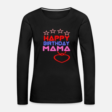Happy Birthday Happy Birthday Mama - Långärmad premium-T-shirt dam