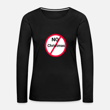 No Christmas - Women's Premium Longsleeve Shirt