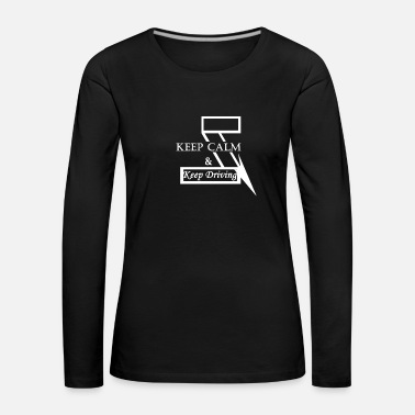 Keep Calm Keep Calm & Keep Driving - Women's Premium Longsleeve Shirt