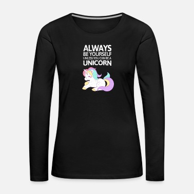 Yourself Always be youself unless you can be a unicorn! - Women's Premium Longsleeve Shirt