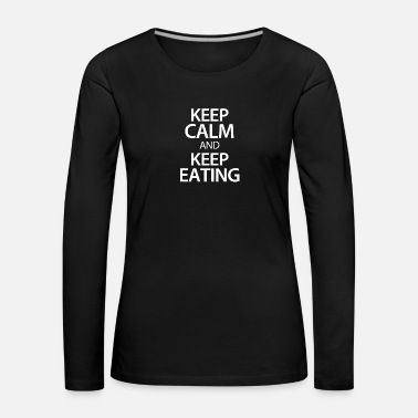 Keep Calm And Keep calm and keep eating - Frauen Premium Langarmshirt