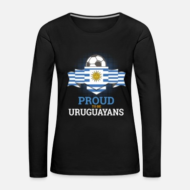adf71a005 Uruguay Football Uruguay Uruguayans Soccer Team Sports - Women  39 s  Premium Longsleeve Shirt