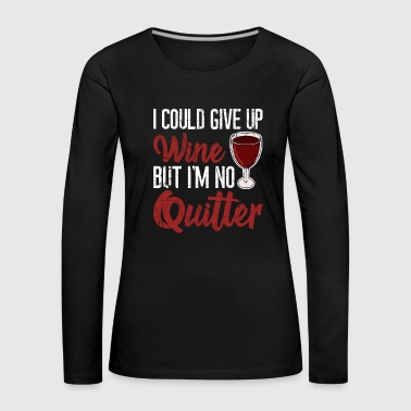 I Could give up Wine but I'm not a Quitter - Frauen Premium Langarmshirt