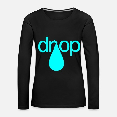 Drip The water is dripping, the plumber calls, Fashion - Women's Premium Longsleeve Shirt