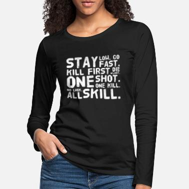 Softair Stay Low Go Fast Kill First The Last Without Shot - Women's Premium Longsleeve Shirt
