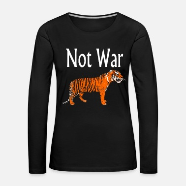Not War make Tiger - Frauen Premium Langarmshirt