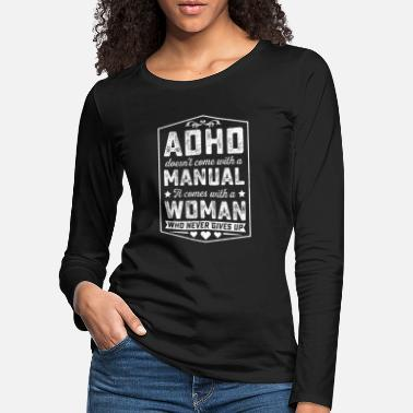 Attention Deficit Disorder ADHD COMES WITH WOMAN WHO NEVER GIVES UP TSHIRT - Women's Premium Longsleeve Shirt