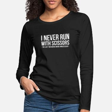 Funny Running I Never Run With Scissors - funny running - Women's Premium Longsleeve Shirt
