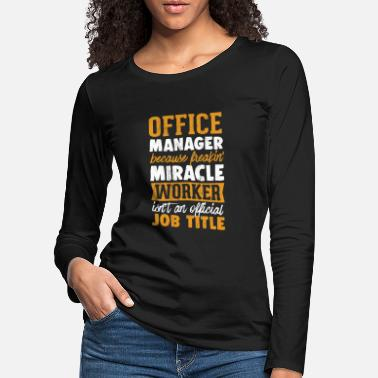 Manager Office Manager - Omdat Freakin 'Miracle Worker - Vrouwen premium longsleeve
