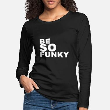 Funky être funky (soyez si funky) - T-shirt manches longues premium Femme