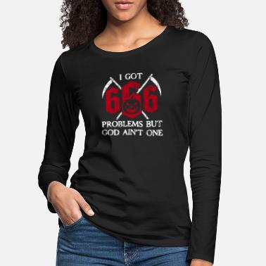 Grim Reaper I Got 666 Problems But God Ain't One - Women's Premium Longsleeve Shirt