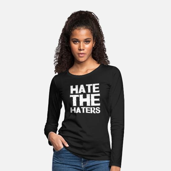 Gift Idea Long sleeve shirts - Hate the Haters - Women's Premium Longsleeve Shirt black