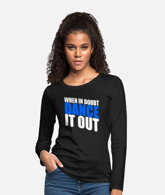 Festival Long-Sleeved Shirts - Great dance it out W dance shirt gift tea - Women's Premium Longsleeve Shirt black