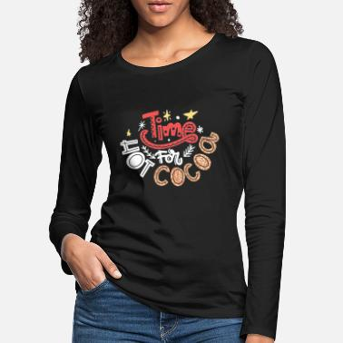 Baked Goods Time for hot chocolate Christmas saying - Women's Premium Longsleeve Shirt