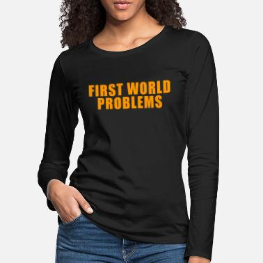 First World Problems FIRST WORLD PROBLEMS GIFT LUXURY PROBLEM LUXURY - Women's Premium Longsleeve Shirt