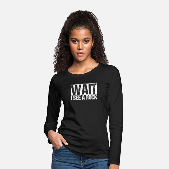 Nature Long Sleeve Shirts - Funny Geologist Scientist Wait I See A Rock - Women's Premium Longsleeve Shirt black