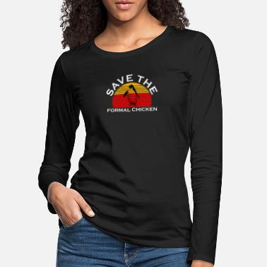 Formal Save The Formal Chicken Shirt Gift Design - Women's Premium Longsleeve Shirt