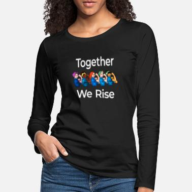 Feminist Together We Rise Quote Women Feminist graphic - Women's Premium Longsleeve Shirt
