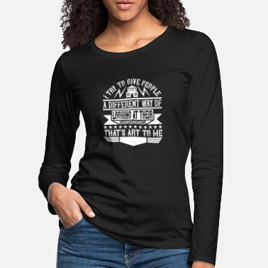 Building Site Architect I give people a different way of looking - Women's Premium Longsleeve Shirt