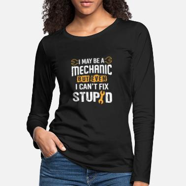 Gas I may be a Mechanic but i can't fix Stupid - Vrouwen premium longsleeve