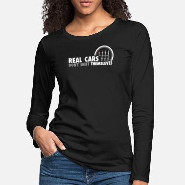 Real Cars Do not Shift Themselves Funny Auto Racing - Women's Premium Longsleeve Shirt