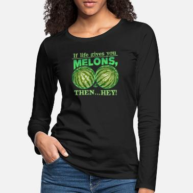"Script Lettering ""If life gives you melons, then … hey! - Frauen Premium Langarmshirt"