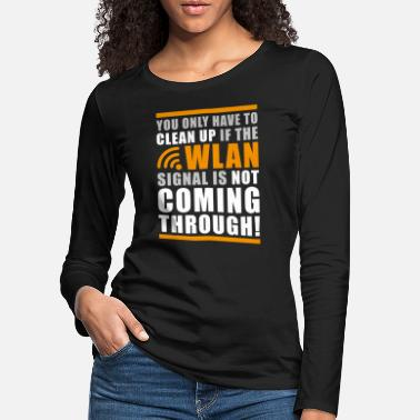 Computer Science Funny Geek Shit Clean Up Wlan Statement - Women's Premium Longsleeve Shirt