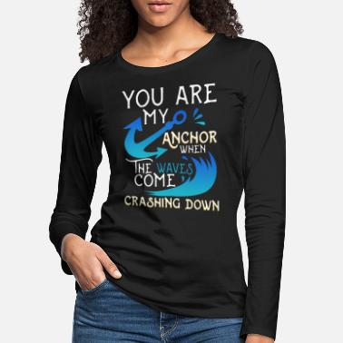 Tatoo You are my anchor when the waves come Crashing Dow - Women's Premium Longsleeve Shirt