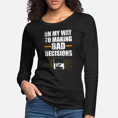 Bad Funny whiskey statement bad decisions - Women's Premium Longsleeve Shirt