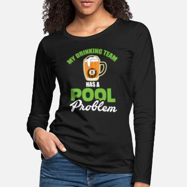 Pool Funny Bar Drinking Problem - Pool Billiard Team - Premium langærmet T-Shirt dame
