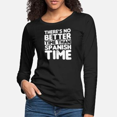 Education Spanish Teacher No Better Time Than Gift - Women's Premium Longsleeve Shirt