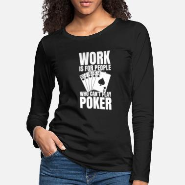 Holdem Work Is For People Who Can't Play Poker - Frauen Premium Langarmshirt