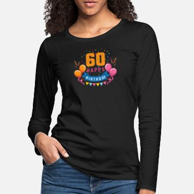 Birthday Party 60th birthday 60 years Happy Birthday gift - Women's Premium Longsleeve Shirt