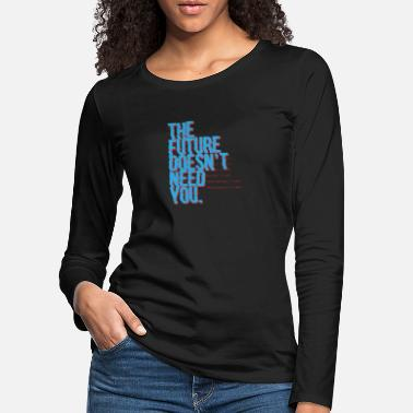Promoteur The future doesn't need you Programming Admin - T-shirt manches longues premium Femme
