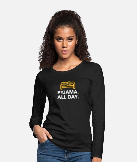 Bed Long-Sleeved Shirts - Throughout The Day In Your Pajamas! - Women's Premium Longsleeve Shirt black