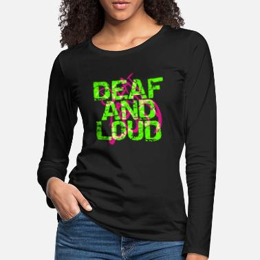 Loud Deaf and loud - Women's Premium Longsleeve Shirt