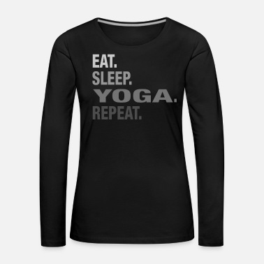 Hobby Great Eat Sleep Yoga GRAPHIC TSHIRT - Women's Premium Longsleeve Shirt