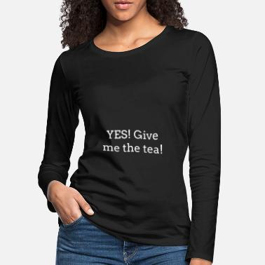 Abkürzung YES! Give me the tea! Cool Jugend Kinder Kultur - Frauen Premium Langarmshirt