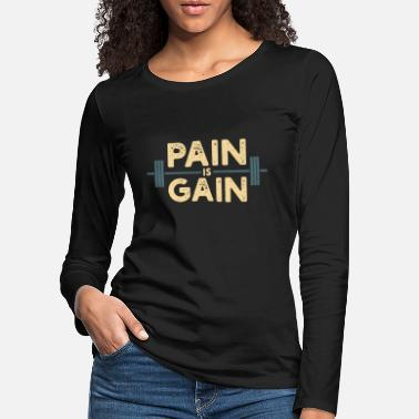 No Pain No Gain No Pain no Gain - Pain is Gain - Women's Premium Longsleeve Shirt