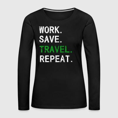 Work.Save.Travel.Repeat - T-shirt manches longues Premium Femme
