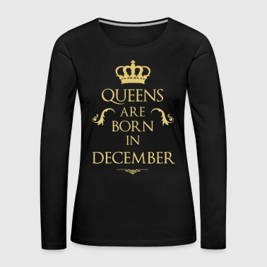 Queens are born in December - Women's Premium Longsleeve Shirt